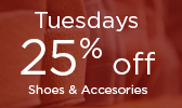 Tuesday Special - 25% off Shoes & Accesories